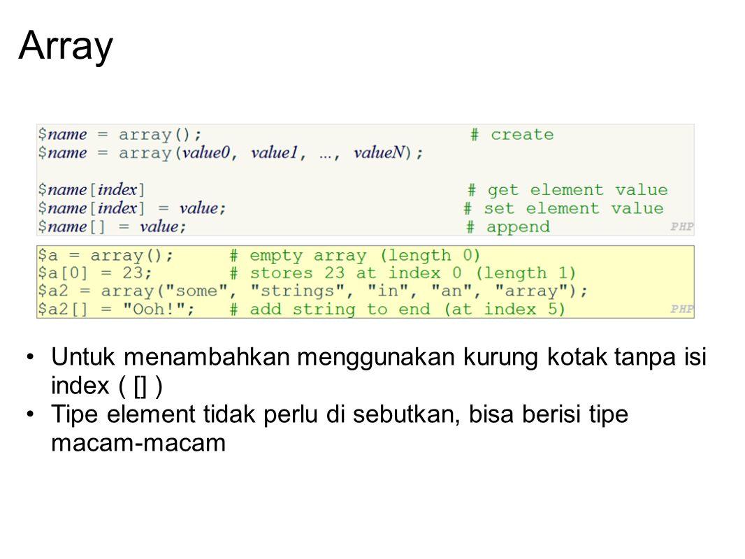 Array Untuk menambahkan menggunakan kurung kotak tanpa isi index ( [] ) Tipe element tidak perlu di sebutkan, bisa berisi tipe macam-macam